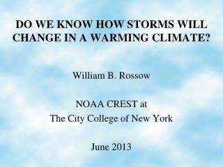 DO WE KNOW HOW STORMS WILL CHANGE IN A WARMING CLIMATE?