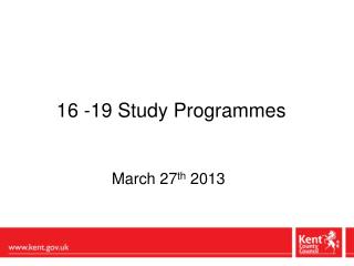 16 -19 Study Programmes  March 27 th  2013
