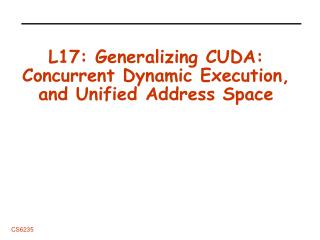 L17: Generalizing CUDA: Concurrent Dynamic Execution, and Unified Address Space
