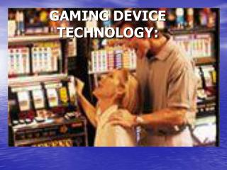 GAMING DEVICE TECHNOLOGY: