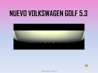 NUEVO VOLKSWAGEN GOLF 5.3