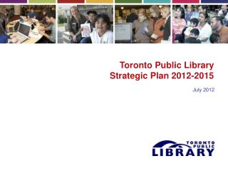 Toronto Public Library Strategic Plan 2012-2015