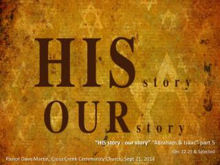 """""""HIS story - our story""""  """"Abraham & Isaac"""" part 5 Gen 22-25 & Selected"""