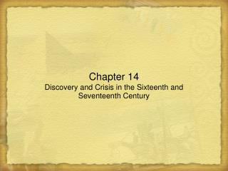 Chapter 14 Discovery and Crisis in the Sixteenth and Seventeenth Century