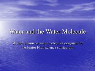 Water and the Water Molecule