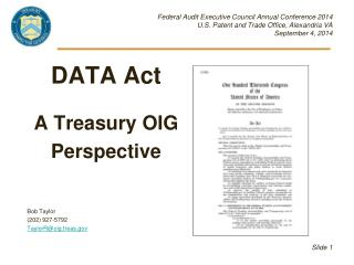 DATA Act A Treasury OIG Perspective Bob Taylor (202) 927-5792 TaylorR@oig.treas