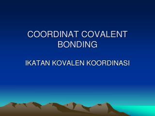 COORDINAT COVALENT BONDING