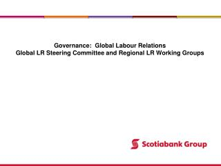 Governance:  Global Labour Relations Global LR Steering Committee and Regional LR Working Groups