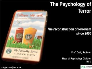 The Psychology of Terror The reconstruction of terrorism since 2000  Prof. Craig Jackson