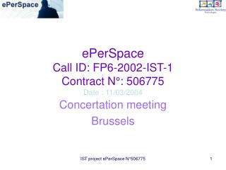 ePerSpace  Call ID: FP6-2002-IST-1 Contract N°: 506775 Date : 11/03/2004