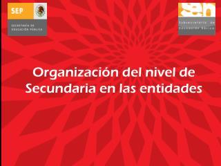 Organización del nivel de Secundaria en las entidades