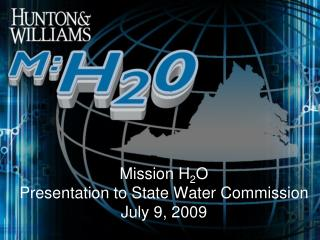 Mission H 2 O Presentation to State Water Commission July 9, 2009