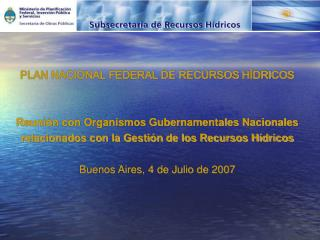 PLAN NACIONAL FEDERAL DE RECURSOS HÍDRICOS  Reunión con Organismos Gubernamentales Nacionales