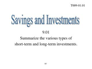 9.01 Summarize the various types of  short-term and long-term investments.
