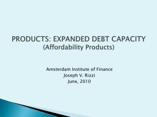 PRODUCTS: EXPANDED DEBT CAPACITY (Affordability Products)