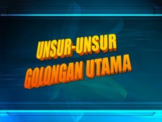 UNSUR-UNSUR  GOLONGAN UTAMA