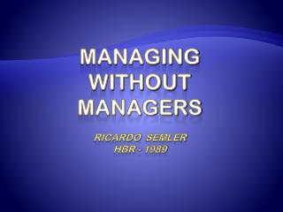 Managing without Managers Ricardo   Semler hbr  - 1989