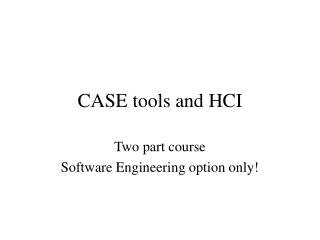 CASE tools and HCI
