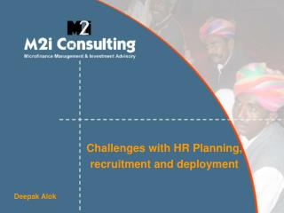Challenges with HR Planning,  recruitment and deployment