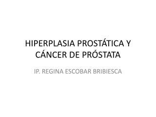 HIPERPLASIA PROSTÁTICA Y CÁNCER DE PRÓSTATA