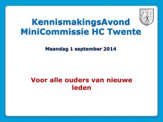 KennismakingsAvond  MiniCommissie  HC Twente Maandag 1 september 2014