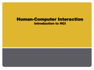 Human-Computer Interaction Introduction  to  HCI