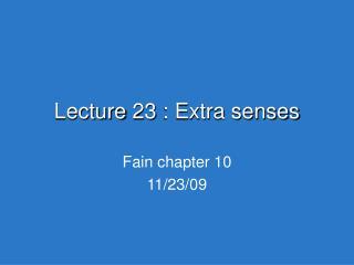 Lecture 23 : Extra senses