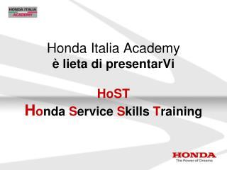 Honda Italia Academy è lieta di presentarVi HoST H o nda  S ervice  S kills  T raining