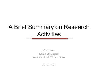 A Brief Summary on Research Activities