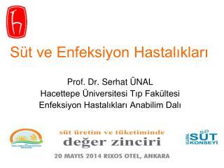 Prof. Dr. Serhat ÜNAL Hacettepe Üniversitesi Tıp Fakültesi  Enfeksiyon Hastalıkları Anabilim Dalı