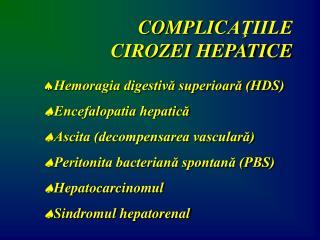 COMPLIC AŢIILE CIROZEI HEPATICE