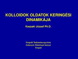 KOLLOIDOK OLDATOK KERINGÉSI  DINAMIKÁJA Kaszaki József Ph.D.