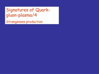 Signatures of Quark-gluon-plasma/4 Strangeness production