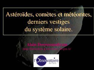 Astéroïdes, comètes et météorites, derniers vestiges  du système solaire.