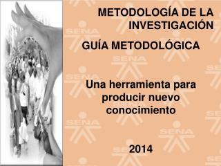 GUÍA  METODOLÓGICA Una herramienta para producir nuevo conocimiento 2014