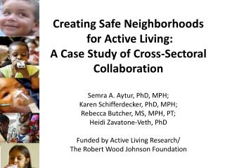 Creating Safe Neighborhoods  for Active Living: A Case Study of Cross- Sectoral  Collaboration