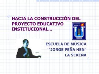 HACIA LA CONSTRUCCIÓN DEL PROYECTO EDUCATIVO INSTITUCIONAL...