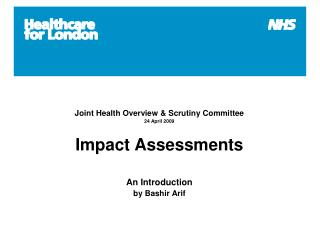 Joint Health Overview & Scrutiny Committee 24 April 2009 Impact Assessments An Introduction