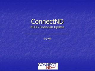 ConnectND NDUS Financials Update  ______________________________________________________________________   4-1-04