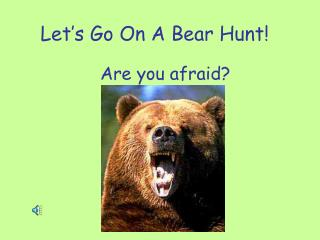 Let�s Go On A Bear Hunt!