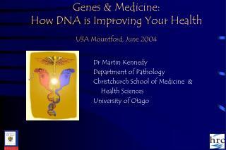 Genes & Medicine: How DNA is Improving Your Health U3A Mountford, June 2004