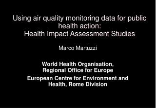 Using air quality monitoring data for public health action: Health Impact Assessment Studies