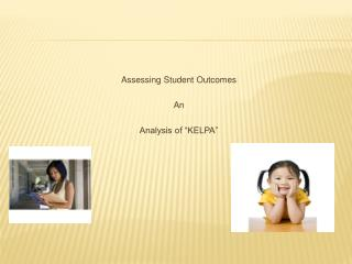 "Assessing Student Outcomes An Analysis of ""KELPA"""