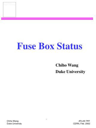 Fuse Box Status Chiho Wang 					Duke University