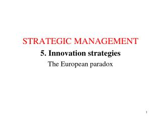 STRATEGIC MANAGEMENT 5. Innovation strategies The European paradox