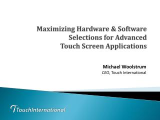 Maximizing Hardware & Software Selections for Advanced  Touch Screen Applications