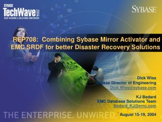 REP708:  Combining Sybase Mirror Activator and EMC SRDF for better Disaster Recovery Solutions