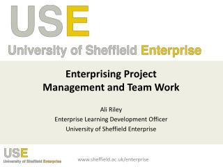 Enterprising Project Management and Team Work Ali Riley Enterprise Learning Development Officer