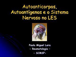 Autoanticorpos, Autoantígenos e o Sistema Nervoso no LES