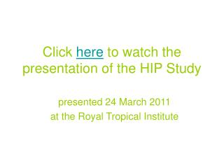 Click  here  to watch the presentation of the HIP Study